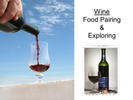 Wine Food Pairing & Exploring. Wine and Food Pairing Characteristics of the Food and the Wine must be considered Do they mingle or complement each other?