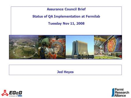 Assurance Council Brief Status of QA Implementation at Fermilab Tuesday Nov 11, 2008 Jed Heyes.