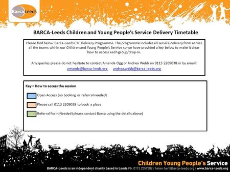 BARCA-Leeds Children and Young People's Service Delivery Timetable Please find below Barca-Leeds CYP Delivery Programme. The programme includes all service.
