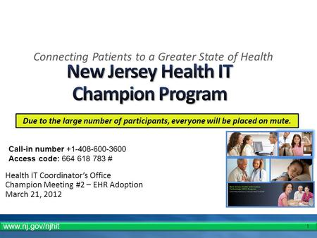 1 Health IT Coordinator's Office Champion Meeting #2 – EHR Adoption March 21, 2012 Connecting Patients to a Greater State of Health Call-in number +1-408-600-3600.