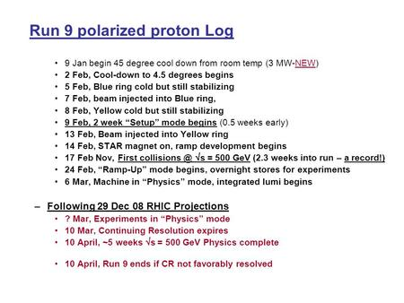 Run 9 polarized proton Log 9 Jan begin 45 degree cool down from room temp (3 MW-NEW) 2 Feb, Cool-down to 4.5 degrees begins 5 Feb, Blue ring cold but still.