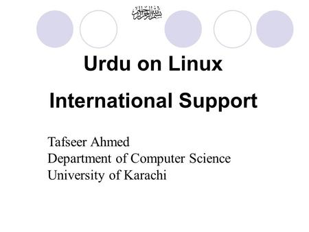 Tafseer Ahmed Department of Computer Science University of Karachi Urdu on Linux International Support.