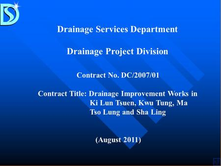 Drainage Services Department Drainage Project Division Contract No. DC/2007/01 Contract Title: Drainage Improvement Works in Ki Lun Tsuen, Kwu Tung, Ma.