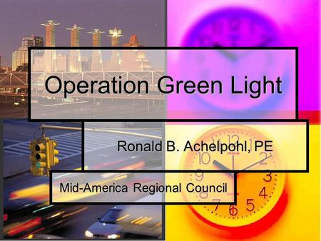 Ronald B. Achelpohl, PE Operation Green Light Mid-America Regional Council.