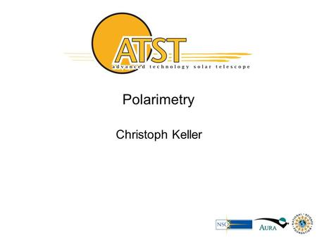 Polarimetry Christoph Keller. Polarimetry Requirements Polarization sensitivity: amount of fractional polarization that can be detected above a (spatially.