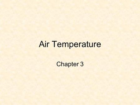 Air Temperature Chapter 3. Overview Daily Temperature Variations –Daytime Warming, Nighttime cooling –Cold Air near the surface The Controls of Temperature.