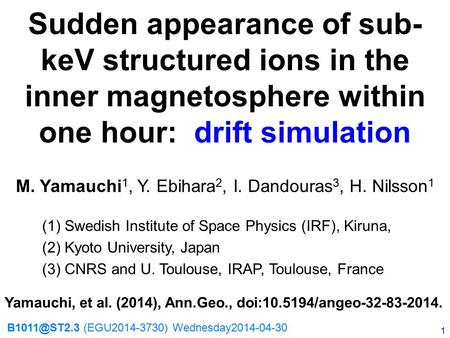 Sudden appearance of sub- keV structured ions in the inner magnetosphere within one hour: drift simulation M. Yamauchi 1, Y. Ebihara 2, I. Dandouras 3,