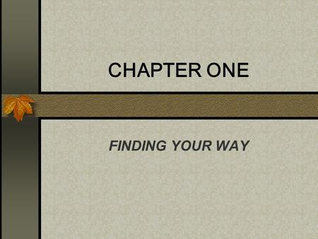 CHAPTER ONE FINDING YOUR WAY.