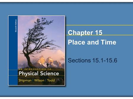 Chapter 15 Place and Time Sections 15.1-15.6. Copyright © Houghton Mifflin Company. All rights reserved.15 | 2 Place & Time In Physical Science events.