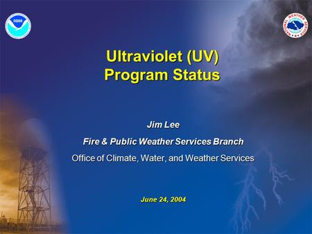 Ultraviolet (UV) Program Status Jim Lee Fire & Public Weather Services Branch Office of Climate, Water, and Weather Services June 24, 2004.