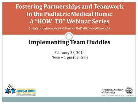 "Fostering Partnerships and Teamwork in the Pediatric Medical Home: A ""HOW TO"" Webinar Series brought to you by the National Center for Medical Home Implementation."