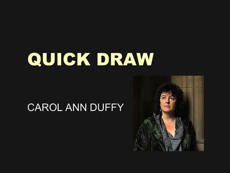 QUICK DRAW CAROL ANN DUFFY. STARTER… Read the poem and list all of the references to the Wild West in your books.