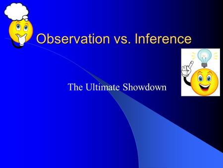 Observation vs. Inference The Ultimate Showdown Review - Observation What is an observation? – Using your five senses to take note of and observe your.