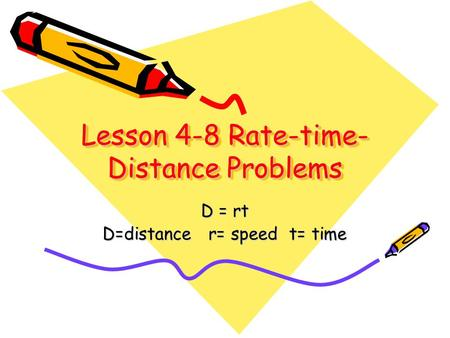 Lesson 4-8 Rate-time- Distance Problems