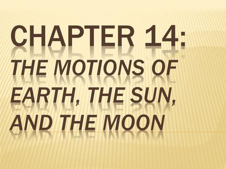 Chapter 14: The Motions of Earth, the Sun, and the Moon