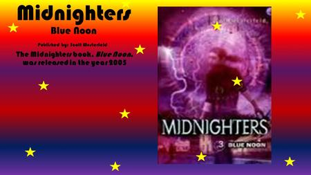 Midnighters Blue Noon The Midnighters book, Blue Noon, was released in the year 2005 Published by: Scott Westerfeld.