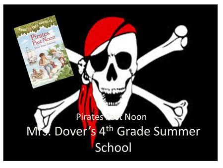 Mrs. Dover's 4 th Grade Summer School Pirates Past Noon.
