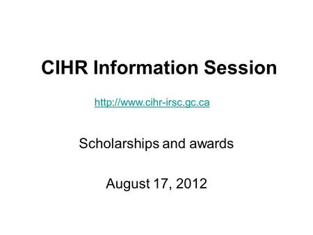 CIHR Information Session Scholarships and awards August 17, 2012