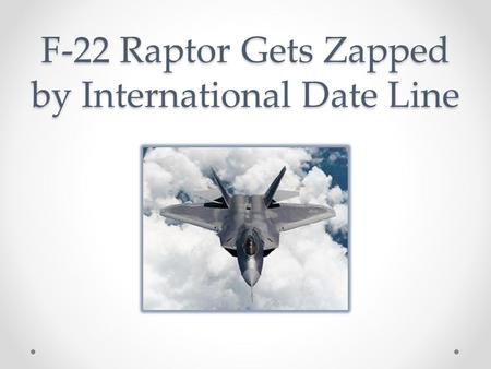 F-22 Raptor Gets Zapped by International Date Line