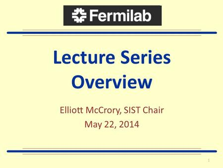 Lecture Series Overview Elliott McCrory, SIST Chair May 22, 2014 1.