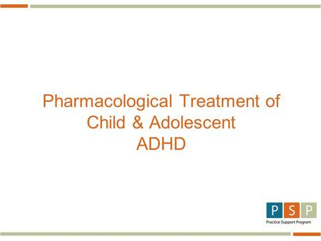 Pharmacological Treatment of Child & Adolescent ADHD.