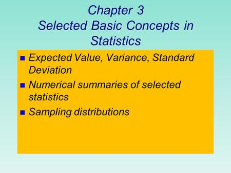 Chapter 3 Selected Basic Concepts in Statistics n Expected Value, Variance, Standard Deviation n Numerical summaries of selected statistics n Sampling.