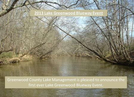 Greenwood County Lake Management is pleased to announce the first ever Lake Greenwood Blueway Event. 2013 Lake Greenwood Blueway Event.