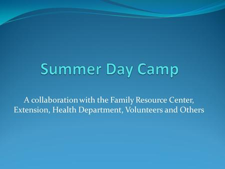 A collaboration with the Family Resource Center, Extension, Health Department, Volunteers and Others.