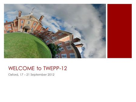 WELCOME to TWEPP-12 Oxford, 17 – 21 September 2012.