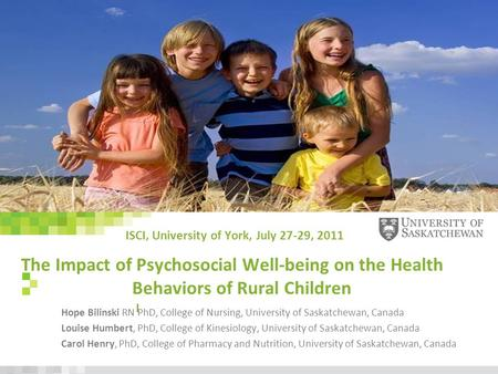 Www.usask.ca The Impact of Psychosocial Well-being on the Health Behaviors of Rural Children I Hope Bilinski RN PhD, College of Nursing, University of.