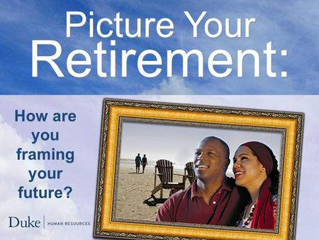 Picture Your Retirement: How are you framing your future?