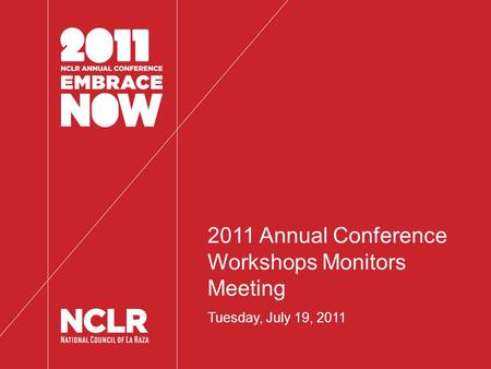 2011 Annual Conference Workshops Monitors Meeting Tuesday, July 19, 2011.