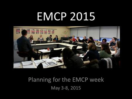 EMCP 2015 Planning for the EMCP week May 3-8, 2015.