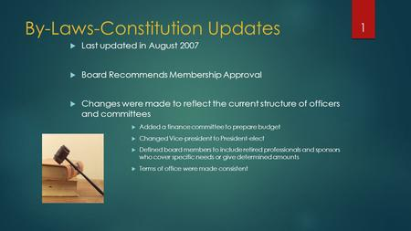 By-Laws-Constitution Updates  Last updated in August 2007  Board Recommends Membership Approval  Changes were made to reflect the current structure.