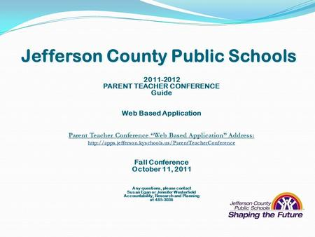 "Jefferson County Public Schools 2011-2012 PARENT TEACHER CONFERENCE Guide Web Based Application Parent Teacher Conference ""Web Based Application"" Address:"