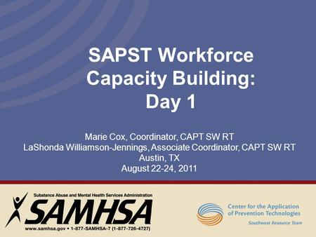 SAPST Workforce Capacity Building: Day 1 Marie Cox, Coordinator, CAPT SW RT LaShonda Williamson-Jennings, Associate Coordinator, CAPT SW RT Austin, TX.