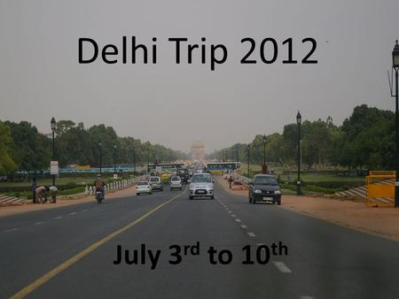 Delhi Trip 2012 July 3 rd to 10 th. Travel Information OUTWARD Meet at Manchester Airport Terminal 1 at 8.30am Tuesday July 3 rd Fly with Lufthansa to.