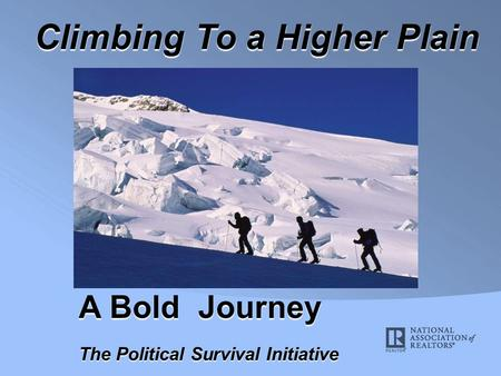 A Bold Journey The Political Survival Initiative Climbing To a Higher Plain.