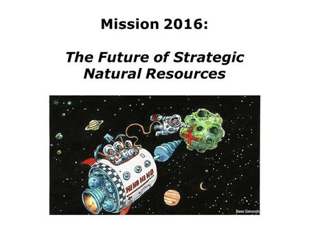 Mission 2016: The Future of Strategic Natural Resources.