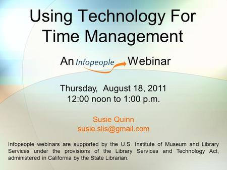 Using Technology For Time Management An Webinar Infopeople webinars are supported by the U.S. Institute of Museum and Library Services under the provisions.