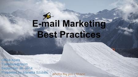 Marketing Best Practices Office Xpats September 30, 2014 Presented by Marietta Szubski.