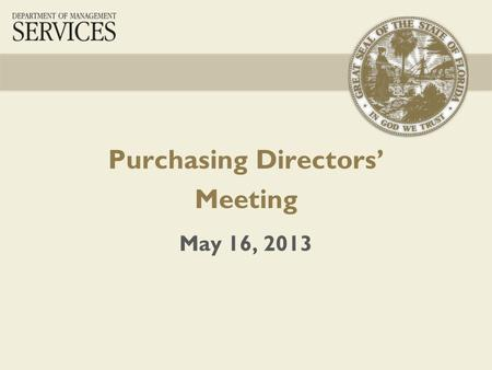 Purchasing Directors' Meeting May 16, 2013. 2 Introductions & Welcome Comments – Kelley Scott MFMP – Kasey Bickley 2013 Legislative Session – Veronica.