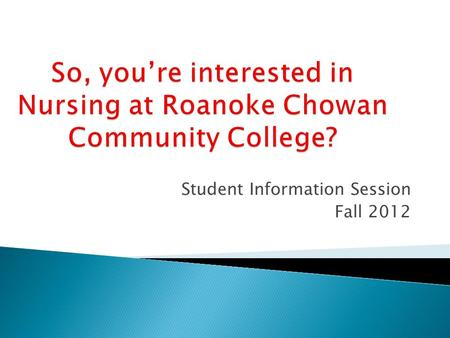 Student Information Session Fall 2012.  You must first apply to the college, and take the placement test if required.  Applications to the college are.