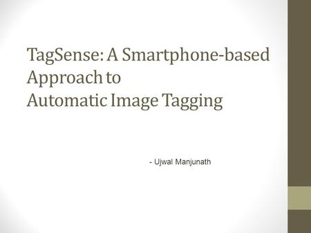 TagSense: A Smartphone-based Approach to Automatic Image Tagging - Ujwal Manjunath.