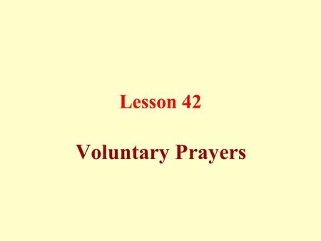 Lesson 42 Voluntary Prayers. Unconfirmed Sunnah accompanying the obligatory prayers: a) A two-rak`ahs prayer before and after the noon prayer plus the.
