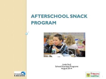 AFTERSCHOOL SNACK PROGRAM 1 1 Linda Stull School Nutrition Programs August 2014.