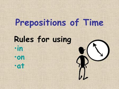Prepositions of Time Rules for using in on at.