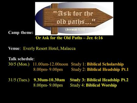 Jalan Imbi Chapel 59th Annual Family Camp 30 th May – 1 st June Camp theme: 'Back to the Way, Back to the Truth' Or Ask for the Old Paths – Jer. 6:16 Venue: