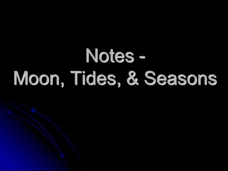 Notes - Moon, Tides, & Seasons