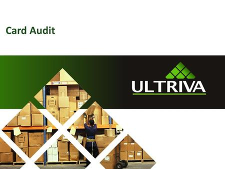 Card Audit. About Us… Lori McNeely Ultriva Customer Support Specialist Supporting Ultriva > 6 years 2 Naveen Gottumukkala
